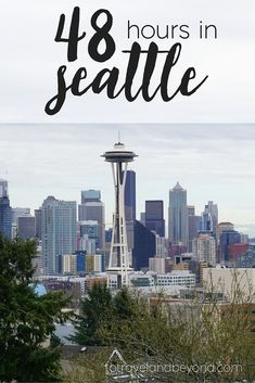 There are some places that deserve all the time you can get, Seattle is one of them. But if you only have 48 hours in Seattle, here is what to do