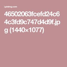 46502063fcefd24c64c3fd9c747d4d9f.jpg (1440×1077)