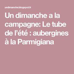 Un dimanche a la campagne: Le tube de l'été : aubergines à la Parmigiana