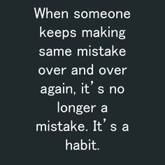 When someone keeps making same mistake over and over again, it's no longer a mistake. It's a habit. Habit Quotes, Mistake Quotes, When Someone, Beautiful Words, Mistakes, Sayings, Live, How To Make, Google Search