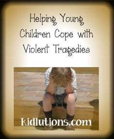 Helping Young Chldren Cope with Violent Tragedies.  Newtown, CT. How parents and teachers can help. #ed #teaching #parenting