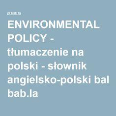 ENVIRONMENTAL POLICY - tłumaczenie na polski - słownik angielsko-polski bab.la
