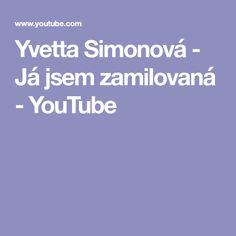Yvetta Simonová - Já jsem zamilovaná - YouTube Youtube, Youtubers, Youtube Movies