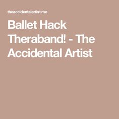 Ballet Hack Theraband! - The Accidental Artist