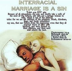 Interracial marriage with white raw weak skin people is a disgusting sin. Simply because they weaken the melanin for the child to easily get melanoma from the sun. Also it's true what's is in the bible. We have learned white raw weak skin people ways and worship their white raw weak skin god. Disgusting!