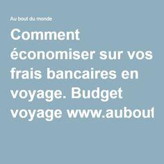 Comment économiser sur vos frais bancaires en voyage. Budget voyagewww.auboutdumonde.voyage