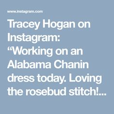 "Tracey Hogan on Instagram: ""Working on an Alabama Chanin dress today. Loving the rosebud stitch!! #handsewing #theschoolofmaking #alabamachanin"" • Instagram"
