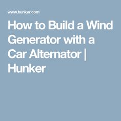 How to Build a Wind Generator with a Car Alternator | Hunker