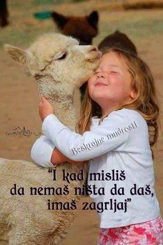 I kad misliš da nemaš ništa da daš,  imaš zagrljaj.  Beskrajne mudrosti Fb stranica  https://www.facebook.com/beskrajnemudrosti