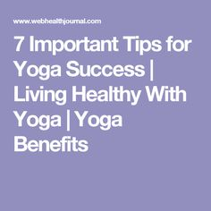 7 Important Tips for Yoga Success   Living Healthy With Yoga   Yoga Benefits