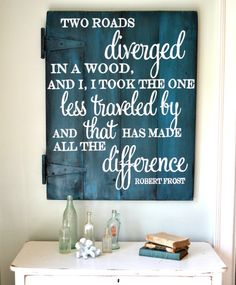 Had this on a poster in my room as a teen, then in my dorm room.  Robert Frost quote - Aimee Weaver Designs