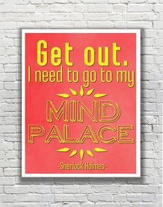 BBC's SHERLOCK Quote - Get Out. I Need to Go to My Mind Palace on Etsy, $11.99 CAD