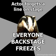 True. Running crew knows the lines from the hours of set crew during rehearsal. The stage managers practically hyperventilate until the recovery is accomplished.