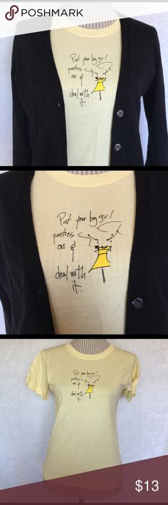 """🆕NWOT """"Put Your Big Girl Panties On And Deal..."""" NWOT Too cute! I have two extra smalls. Little more yellow than pic is showing in second photo but still a soft yellow. Tops Tees - Short Sleeve"""