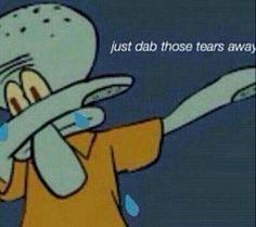 Just dab those tears away