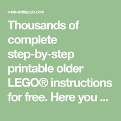 Thousands of complete step-by-step printable older LEGO® instructions for free. Here you can find step by step instructions for most LEGO® sets.