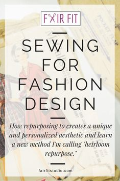 Sewing For Fashion Design- Take a Look at my New Repurposing Method – Heirloom Repurpose — Fair Fit Studio Fashion Designing Course, Fashion Design Classes, Become A Fashion Designer, Easy Sewing Projects, Sewing Hacks, Sewing Tutorials, Sewing Tips, Sewing Crafts, Diy Fashion