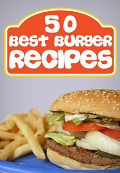 50 Best Burger Recipes: Burgers and Fries (In The Kitchen Cooking) by June Kessler http://www.amazon.com/dp/B00YDIQX92/ref=cm_sw_r_pi_dp_VC6Twb0BDS9ZT