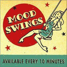 mood swings   I do not remember where I found this, sorry
