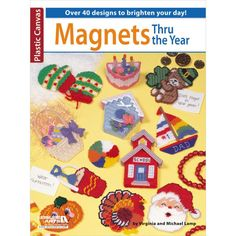 LEISURE ARTS-Magnets Thru The Year. Over 40 designs to brighten your day! Using 10-mesh plastic canvas and sportweight yarn or embroidery floss, you can make 43 different magnets. Authors: Virginia an