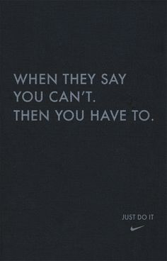 When they say you can't. The you have to - Nike