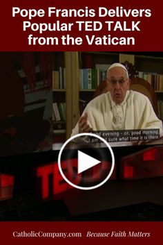 Pope Francis Delivers TED Talk: Watch & Read Here | Get Fed | A Catholic Blog to Feed Your Faith