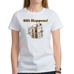 Sift Happens Tee on CafePress.com
