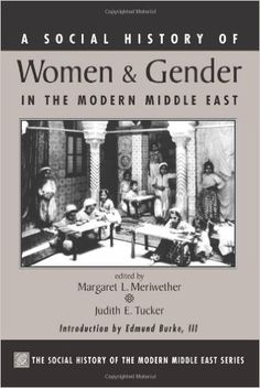 Amazon.com: A Social History Of Women And Gender In The Modern Middle East (Social History of the Modern Middle East) (9780813321011): Margaret Lee Meriwether, Judith Tucker: Books