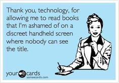 Gracias a la tecnología ahora podemos leer sin avergonzarnos de que la gente vea el título de lo que estamos leyendo...