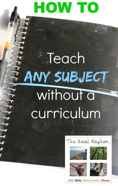 How to teach any subject without a curriculum: It's simple, inexpensive, not time consuming, and fits any learning style! Pin and read now!