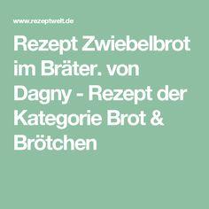 Rezept Zwiebelbrot im Bräter. von Dagny - Rezept der Kategorie Brot & Brötchen