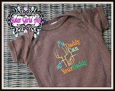 My Daddy Can Out Hunt Your Daddy Onsie Boy or Girl. $18.00, via Etsy.
