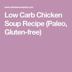Low Carb Chicken Soup Recipe (Paleo, Gluten-free)