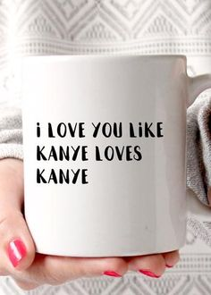 I Love You Like Kanye Loves Kanye Coffee Mug - Funny Valentines Day Gift - Boyfriend gift - husband gift- Valentines Day Gifts Boyfriends, Valentines Day Dinner, Gifts For Your Boyfriend, Gift Boyfriend, Boyfriend Presents, Boyfriend Ideas, Funny Valentine, Valentine Day Gifts, Homemade Valentines