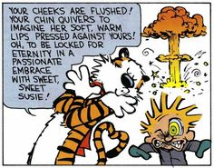 Calvin and Hobbes, SUSIE - Your cheeks are flushed! Your chin quivers to imagine her soft, warm lips pressed against yours! Oh, to be locked for an eternity in a passionate embrace with sweet, sweet Susie!