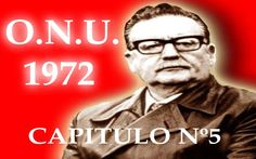 SALVADOR ALLENDE DISCURSO 1972 O.N.U. (CAPITULO 5)