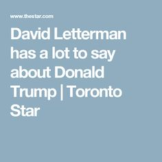 David Letterman has a lot to say about Donald Trump | Toronto Star