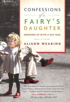 """CONFESSIONS OF A FAIRY'S DAUGHTER (Alison Wearing).  """"A moving memoir about growing up with a gay father in the 1980s, and a tribute to the power of truth, humour, acceptance and familial love""""."""