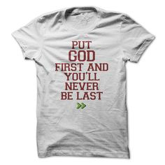 Put God first and youll never be last T-Shirts, Hoodies. ADD TO CART ==► https://www.sunfrog.com/Faith/Put-God-first-and-youll-never-be-last.html?id=41382