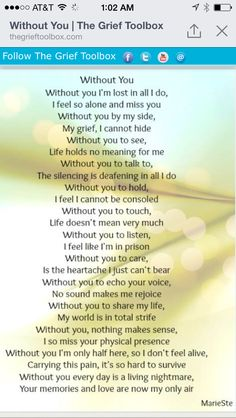 sounds like husband/wife grief. But alot of the emotions apply to how I feel about losing my brother. I have never known life without him and now that he is gone there is a huge part missing from my heart & my life. Without You Quotes, Missing You Quotes For Him, Lost Without You, Change Quotes, Missing My Husband, Husband Love, Dad In Heaven, Grief Poems, Grieving Quotes