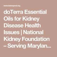 doTerra Essential Oils for Kidney Disease Health Issues | National Kidney Foundation – Serving Maryland and Delaware