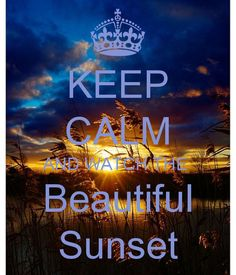 KEEP CALM AND WATCH THE Beautiful Sunset