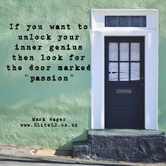 """If you want to unlock your inner genius then look for the door marked """"passion"""" Mark Wager"""