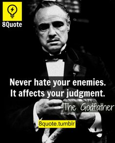 This is a quote from one of my all time favorite movies. I love the gangster movie genre in general but Godfather is the movie that started it all