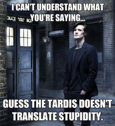 the TARDIS doesn't translate stupidity. :)