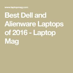 Best Dell and Alienware Laptops of 2016 - Laptop Mag Dell Laptops, Alienware, Specs