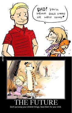 Calvin and Hobbes all Grown up- it's sad and sweet at the same time