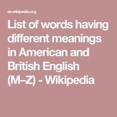 List of words having different meanings in American and British English (M–Z) - Wikipedia