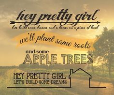 hey pretty girl - kip moore One of my favorite songs - so sweet!!!