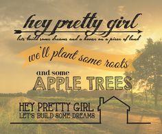 hey pretty girl - kip moore One of my favorite songs - so sweet!!!